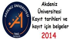 Akdeniz Üniversitesi Kayıt tarihleri ve kayıt belgeleri 2014