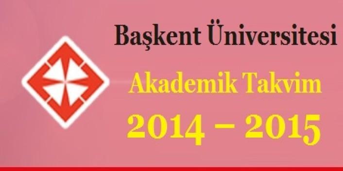 Başkent Üniversitesi Akademik Takvim 2014 – 2015 (detaylı)
