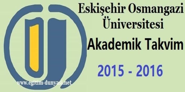 Eskişehir Osmangazi Üniversitesi Akademik Takvim 2015 2016