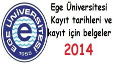 Ege Üniversitesi Kayıt tarihleri ve kayıt belgeleri 2014