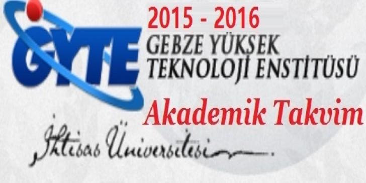 Gebze Yüksek Teknoloji Enstitüsü Üniversitesi Akademik Takvim 2015 2016