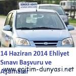 14 Haziran 2014 Ehliyet Sınavı Başvuru ve Aşamalar