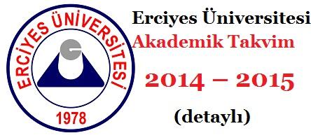 Erciyes Üniversitesi Akademik Takvim 2014 – 2015  (detaylı)