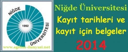 Niğde Üniversitesi Kayıt tarihleri ve kayıt belgeleri 2014